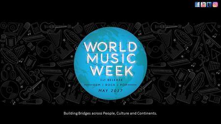 WorldMusicWeek.org Building Bridges across People, Culture and Continents.