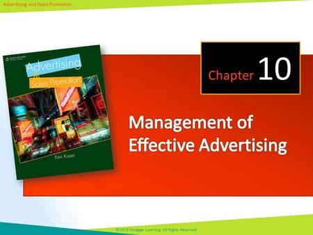 Advertising and Sales Promotion ©2013 Cengage Learning. All Rights Reserved. Chapter 10.