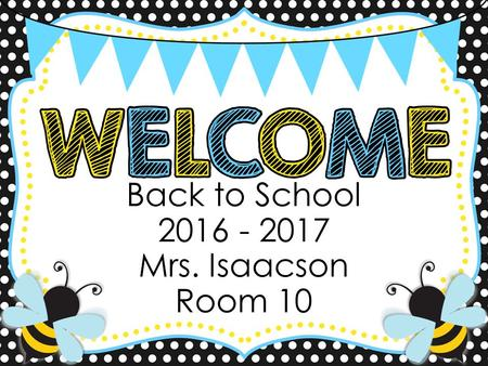 Back to School Mrs. Isaacson Room 10.