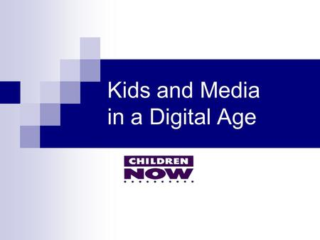 Kids and Media in a Digital Age. Children & the Media Program Working to create a media environment that supports the healthy educational, social, emotional.