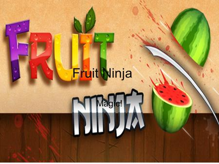 Fruit Ninja Magic!. The target market that we are going for is for young kids and the cereal is fruit ninja! why we chose fruit ninja. fruit ninja is.