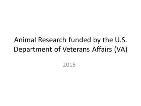 Animal Research funded by the U.S. Department of Veterans Affairs (VA) 2015.
