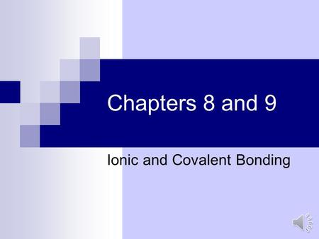 Chapters 8 and 9 Ionic and Covalent Bonding. Forming Chemical Bonds Chemical Bond  Force that holds 2 atoms together  Attraction between + nucleus and.