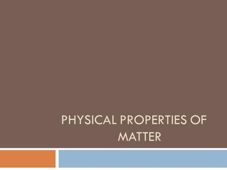 PHYSICAL PROPERTIES OF MATTER. Physical Properties Are characteristics of a substance that can be observed and measured without changing the identity.