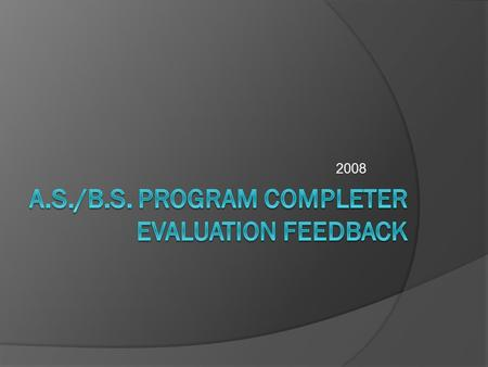 2008. Data collected from May, June, August, & December program completers in A total of32 students returned the evaluation.
