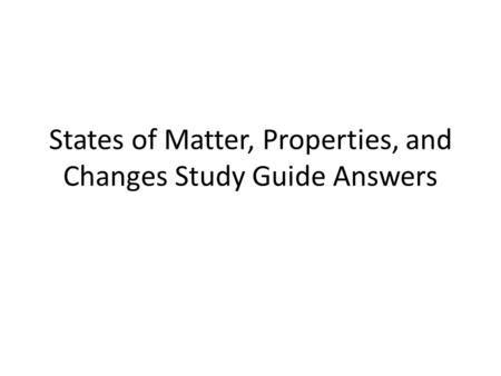 States of Matter, Properties, and Changes Study Guide Answers.