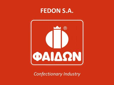 FEDON S.A. Confectionary Industry. The Company Since 1971 'FEDON' focuses always to quality in combination with an investing management culture. In its.