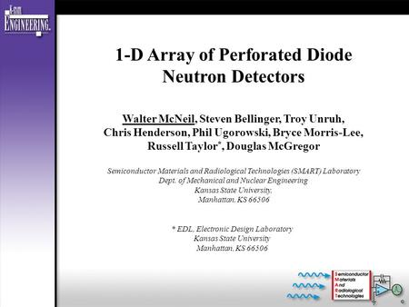 1-D Array of Perforated Diode Neutron Detectors Walter McNeil, Steven Bellinger, Troy Unruh, Chris Henderson, Phil Ugorowski, Bryce Morris-Lee, Russell.