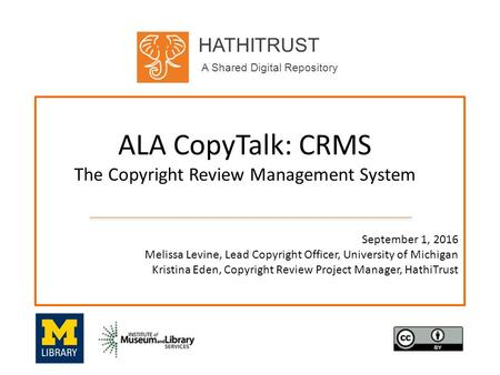 HATHITRUST A Shared Digital Repository ALA CopyTalk: CRMS The Copyright Review Management System September 1, 2016 Melissa Levine, Lead Copyright Officer,