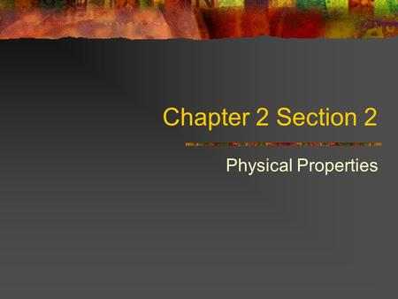 Chapter 2 Section 2 Physical Properties. A characteristic that can be observed or measured without changing the composition of the substances in a sample.