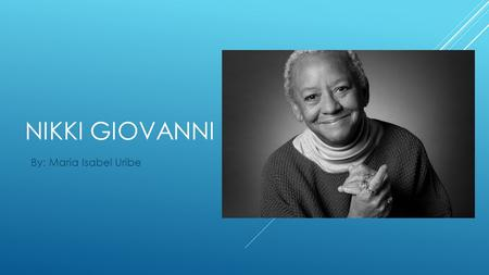 NIKKI GIOVANNI By: Maria Isabel Uribe. PERSONAL LIFE Born June 7, 1943 Knoxville, Tennessee Raised in Cincinnati, Ohio Yolande Cornelia Giovanni, Jr.