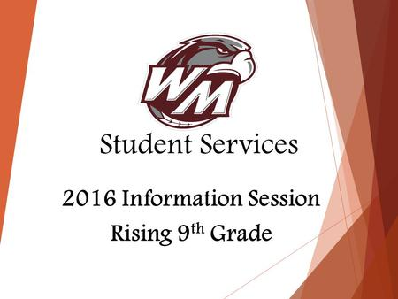 Student Services 2016 Information Session Rising 9 th Grade.