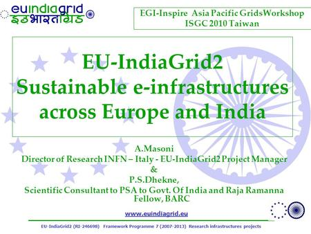 EU-IndiaGrid2 (RI ) Framework Programme 7 ( ) Research infrastructures projects  EU-IndiaGrid2 Sustainable e-infrastructures.