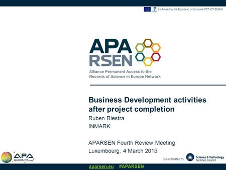 Co-ordinated by aparsen.eu #APARSEN Co-funded by the European Union under FP7-ICT Business Development activities after project completion Ruben.