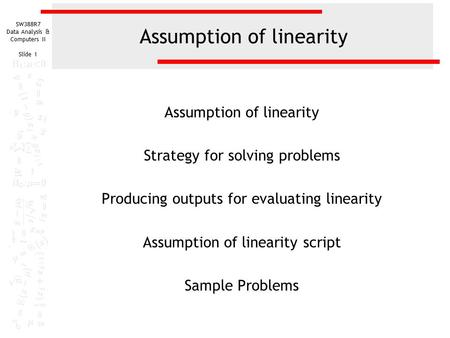 SW388R7 Data Analysis & Computers II Slide 1 Assumption of linearity Strategy for solving problems Producing outputs for evaluating linearity Assumption.
