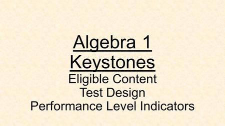 Algebra 1 Keystones Eligible Content Test Design Performance Level Indicators.