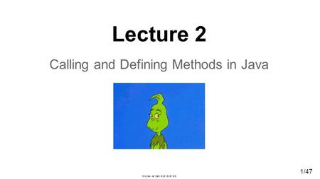 1/47 Andries van Dam  /13/16 Lecture 2 Calling and Defining Methods in Java.