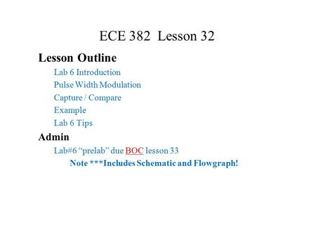 "ECE 382 Lesson 32 Lesson Outline Lab 6 Introduction Pulse Width Modulation Capture / Compare Example Lab 6 Tips Admin Lab#6 ""prelab"" due BOC lesson 33."