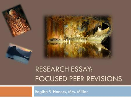 RESEARCH ESSAY: FOCUSED PEER REVISIONS English 9 Honors, Mrs. Miller.