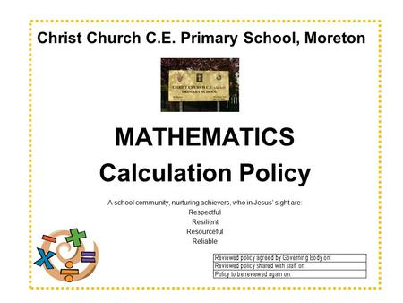 Christ Church C.E. Primary School, Moreton MATHEMATICS Calculation Policy A school community, nurturing achievers, who in Jesus' sight are: Respectful.