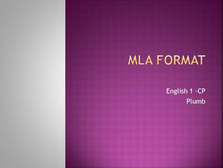 English 1 –CP Plumb  MLA is the format in which academic essays are written in high school and college.  MLA uses a set of rules for consistency in.