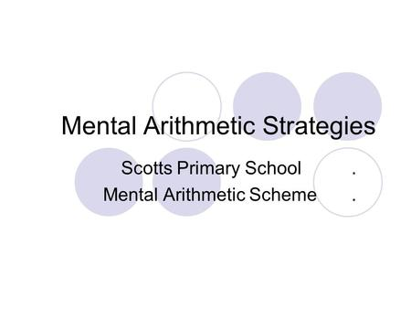 Mental Arithmetic Strategies Scotts Primary School. Mental Arithmetic Scheme.