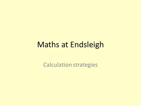 Maths at Endsleigh Calculation strategies. How we teach maths We work through three stages of activities. Calculations – this is the starting stage for.