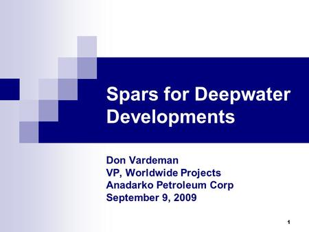 1 Spars for Deepwater Developments Don Vardeman VP, Worldwide Projects Anadarko Petroleum Corp September 9, 2009.