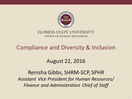 1 Compliance and Diversity & Inclusion August 22, 2016 Renisha Gibbs, SHRM-SCP, SPHR Assistant Vice President for Human Resources/ Finance and Administration.