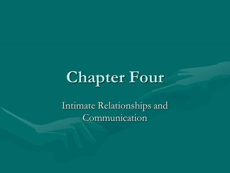 Chapter Four Intimate Relationships and Communication.