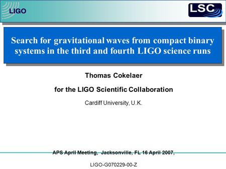 Thomas Cokelaer for the LIGO Scientific Collaboration Cardiff University, U.K. APS April Meeting, Jacksonville, FL 16 April 2007, LIGO-G Z Search.