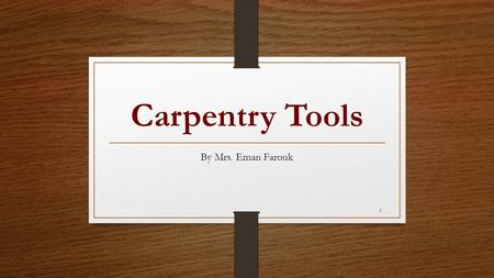 Carpentry Tools By Mrs. Eman Farouk 1 2 What is this? What's it made of? And what's it used for?