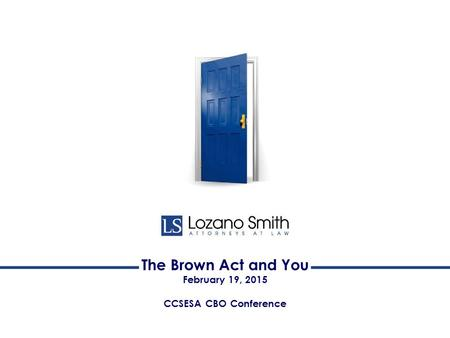The Brown Act and You February 19, 2015 CCSESA CBO Conference.