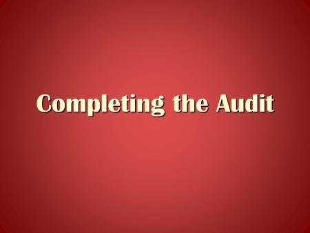 Completing the Audit. Design and perform audit tests related to presentation and disclosure audit objectives.