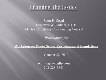 Scott H. Segal Bracewell & Giuliani, L.L.P. Electric Reliability Coordinating Council Presentation for Workshop on Power Sector Environmental Regulations.