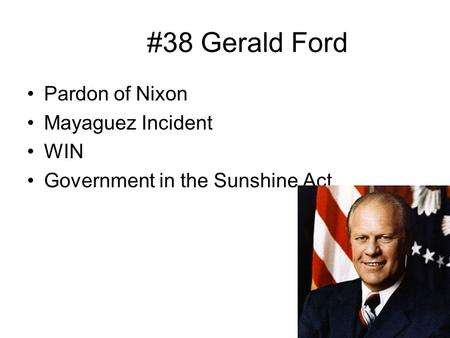 #38 Gerald Ford Pardon of Nixon Mayaguez Incident WIN Government in the Sunshine Act.