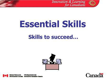 Skills to succeed… Essential Skills Background  Results from International Adult Literacy Survey (IALS)  Introduced a new concept of literacy – continuum.