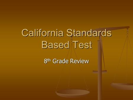 California Standards Based Test 8 th Grade Review.