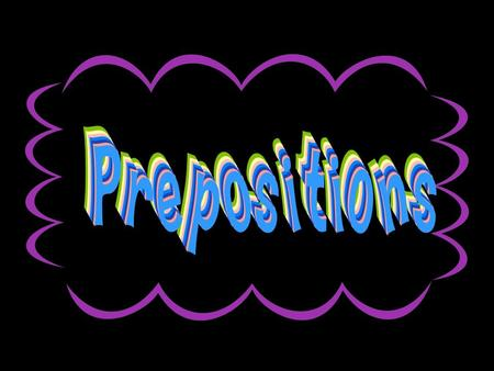 What is a preposition? A preposition is a word that shows a relationship between a noun or pronoun and some other words in the sentence.