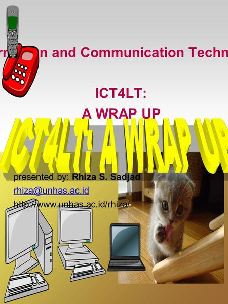 Information and Communication Technology: ICT4LT: A WRAP UP presented by: Rhiza S. Sadjad