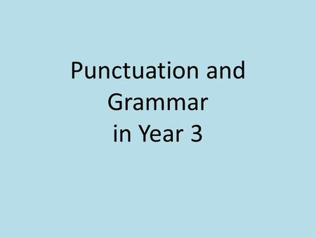 Punctuation and Grammar in Year 3. What did the children learn in Year 2? Terminology learnt: Noun Noun phrase Statement Question Exclamation Command.