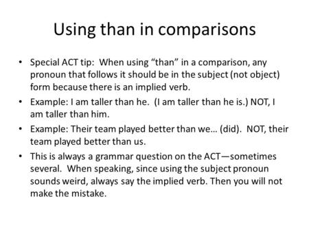 "Special ACT tip: When using ""than"" in a comparison, any pronoun that follows it should be in the subject (not object) form because there is an implied."
