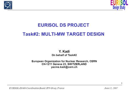 EURISOL-DS 6th Coordination Board, IPN-Orsay, FranceJune 12, EURISOL DS PROJECT Task#2: MULTI-MW TARGET DESIGN Y. Kadi On behalf of Task#2 European.