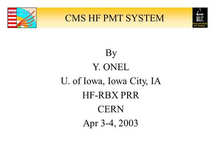 CMS HF PMT SYSTEM By Y. ONEL U. of Iowa, Iowa City, IA HF-RBX PRR CERN Apr 3-4, 2003.