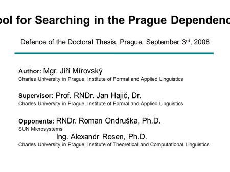 Netgraph – a Tool for Searching in the Prague Dependency Treebank 2.0 Defence of the Doctoral Thesis, Prague, September 3 rd, 2008 Author: Mgr. Jiří Mírovský.
