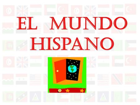El Mundo Hispano Do you know where Spanish is spoken?  The Caribbean  Central America  Europe  North America  South America Africa.