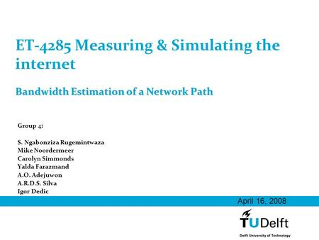 Bandwidth Estimation of a Network Path ET-4285 Measuring & Simulating the internet Bandwidth Estimation of a Network Path Group 4: S. Ngabonziza Rugemintwaza.