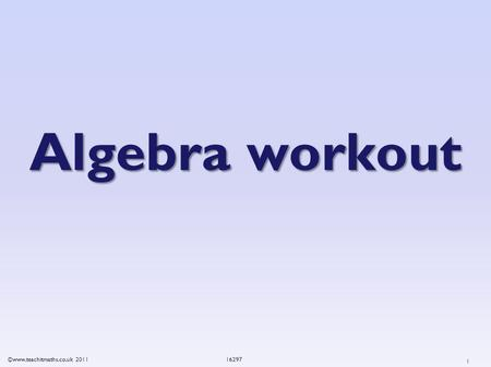 ©www.teachitmaths.co.uk Algebra workout 1.