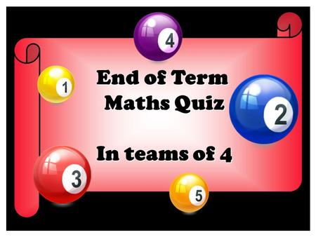 End of Term Maths Quiz In teams of 4. Round Q.1 What is a prime number? ROUND 1.