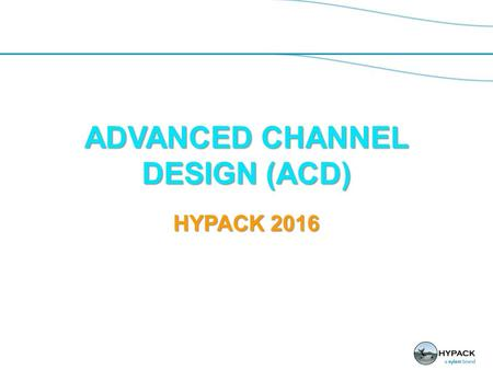 ADVANCED CHANNEL DESIGN (ACD) HYPACK CHN Example  CHN files are used to create real time cross sections of complex areas in DREDGEPACK ®.  They.